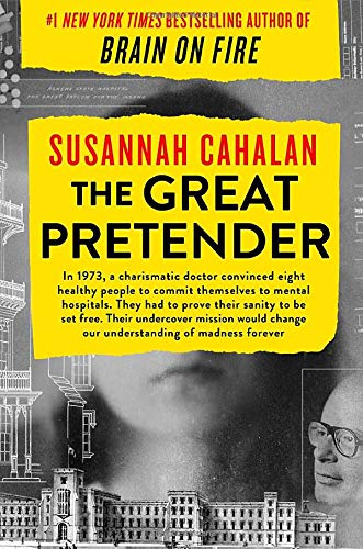 The Great Pretender: The Undercover Mission That Changed Our Understanding of Madness by Susannah Cahalan