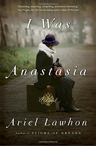 I Was Anastasia: A Novel by Ariel Lawhon