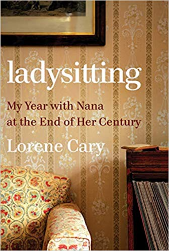 Ladysitting: My Year with Nana at the End of Her Century by Lorene Cary