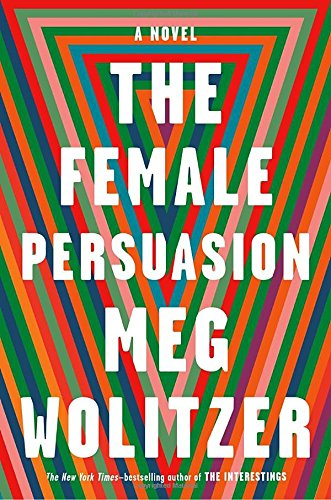 The Female Persuasion: A Novel by Meg Wolitzer