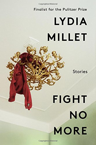 Fight No More: Stories by Lydia Millet