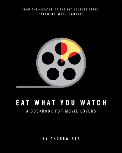 Eat What You Watch: A Cookbook for Movie Lovers by Andrew Rea