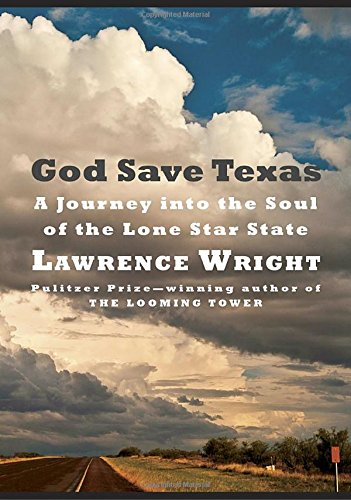 God Save Texas: A Journey into the Soul of the Lone Star State by Lawrence Wright