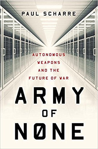 Army of None: Autonomous Weapons and the Future of War by Paul Scharre