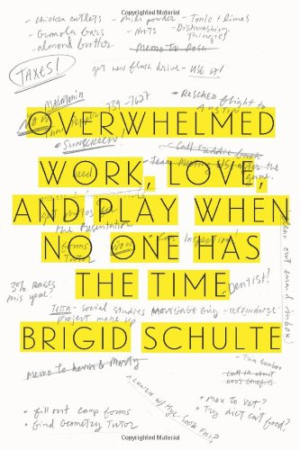Overwhelmed: Work, Love, and Play When No One Has the Time by Brigid Schulte