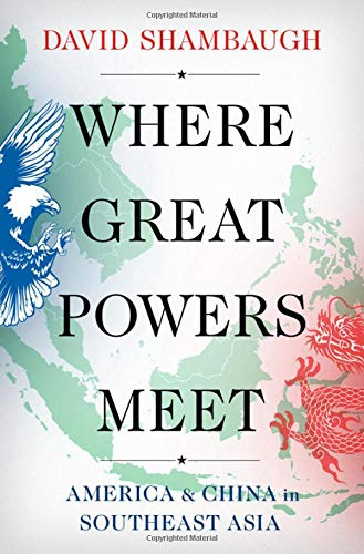 Where Great Powers Meet: America and China in Southeast Asia, by David Shaumbaugh