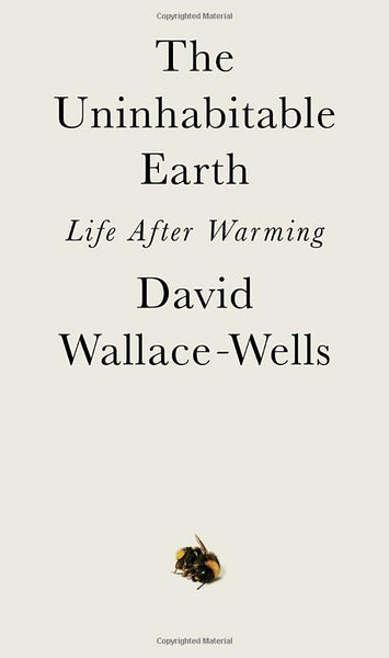 The Uninhabitable Earth: Life After Warming by David Wallace-Wells