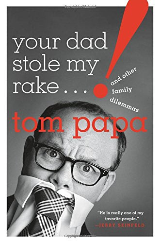 Your Dad Stole My Rake: And Other Family Dilemmas by Tom Papa