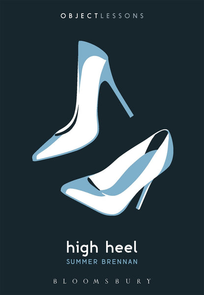 High Heel (Object Lessons) by Summer Brennan