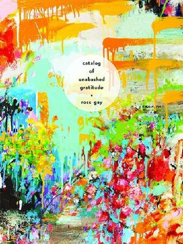 Catalog of Unabashed Gratitude (Pitt Poetry Series) by Ross Gay