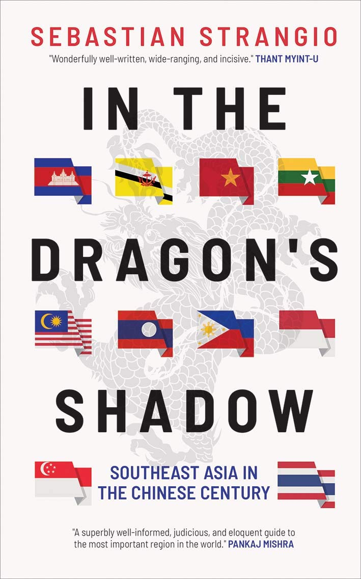 In the Dragon's Shadow: Southeast Asia in the Chinese Century, by Sebastian Strangio