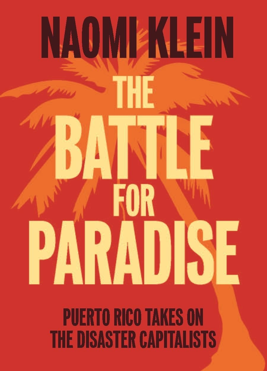 The Battle For Paradise: Puerto Rico Takes on the Disaster Capitalists by Naomi Klein