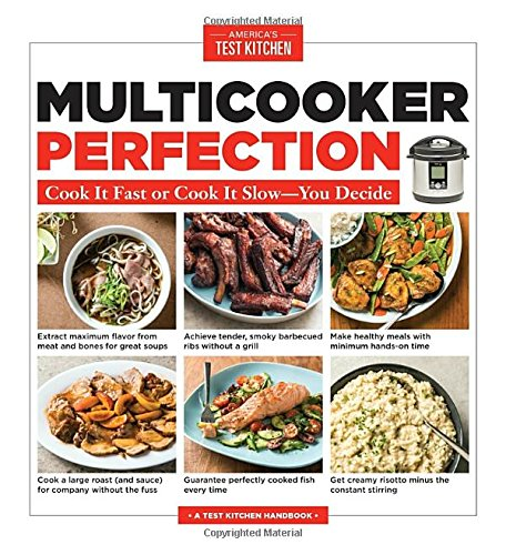 Multicooker Perfection: Cook It Fast or Cook It Slow-You Decide by America's Test Kitchen