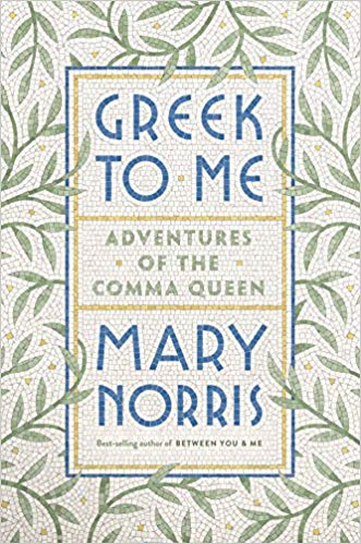Greek to Me: Adventures of the Comma Queen by Mary Norris