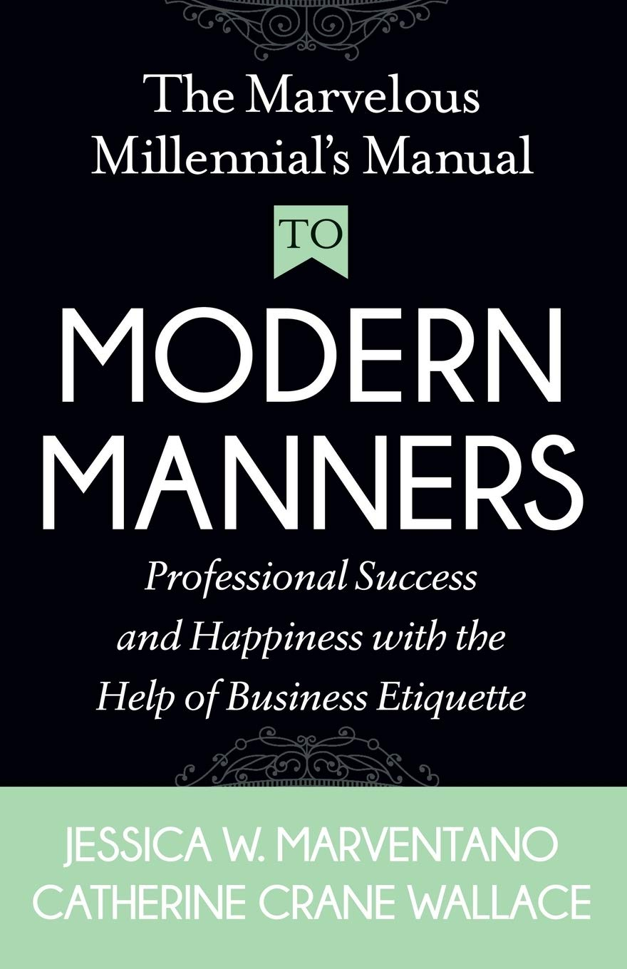 The Marvelous Millennial's Manual to Modern Manners by Jessica Marventano and Catherine Crane Wallace