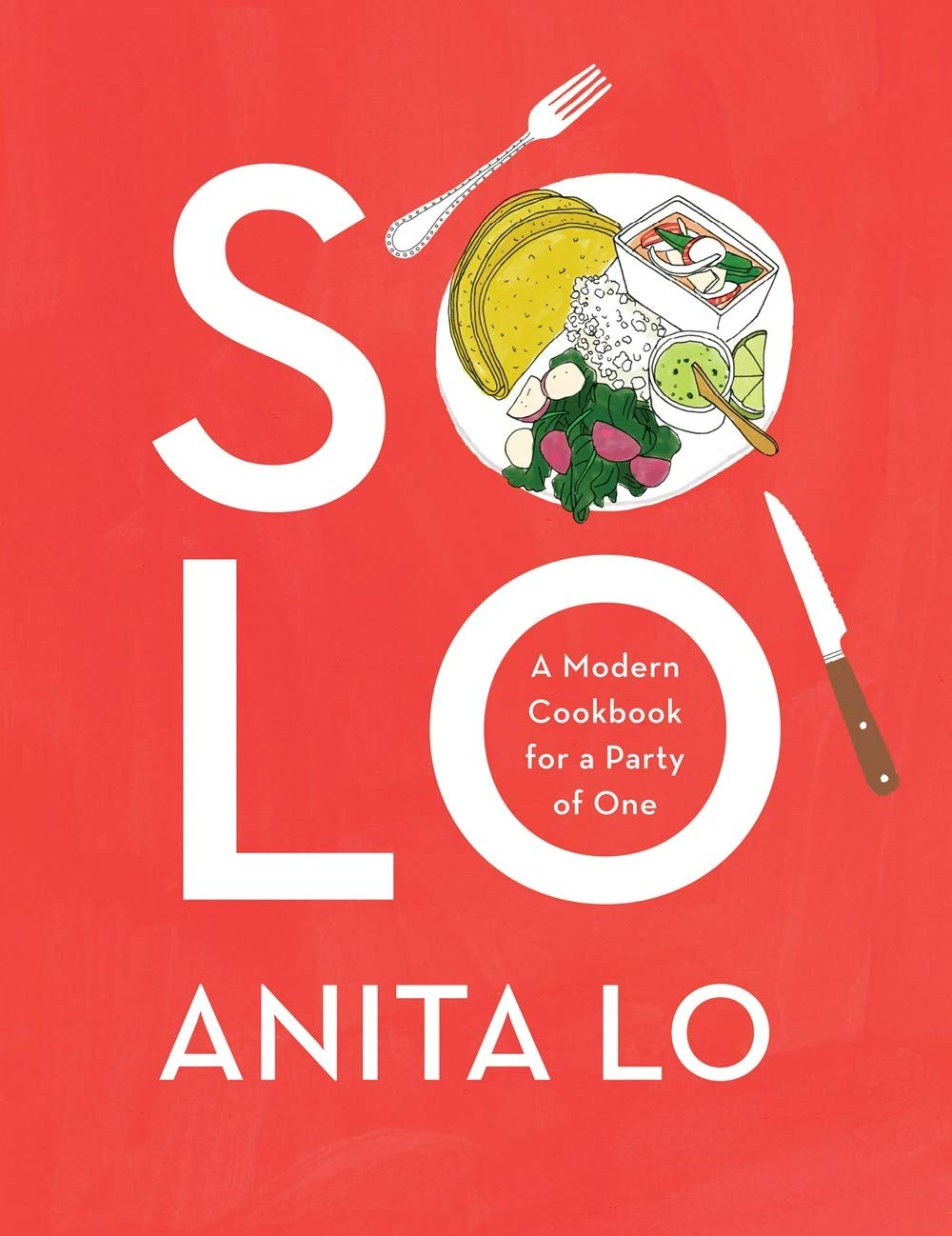 Solo: A Modern Cookbook for a Party of One by Anita Lo