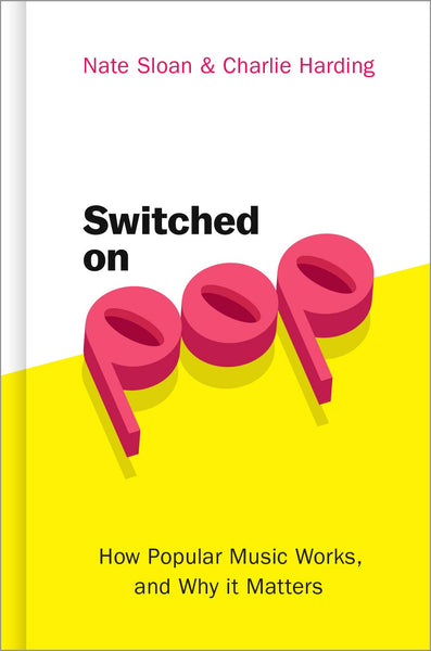 Switched On Pop: How Popular Music Works, and Why it Matters by Nate Sloan and Charlie Harding
