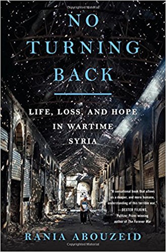 No Turning Back: Life, Loss, and Hope in Wartime Syria by Rania Abouzeid