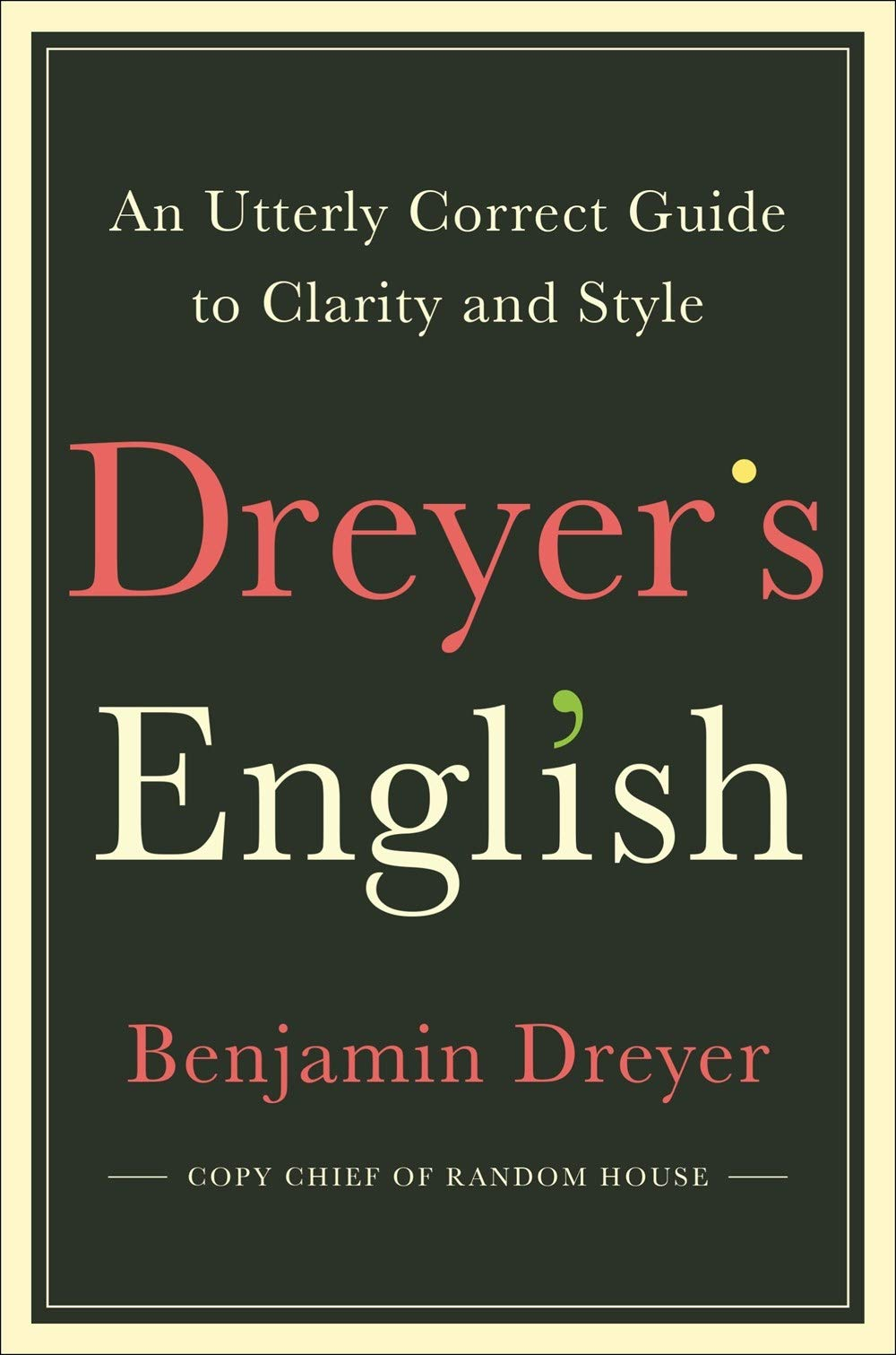 Dreyer's English: An Utterly Correct Guide to Clarity and Style by Benjamin Dreyer