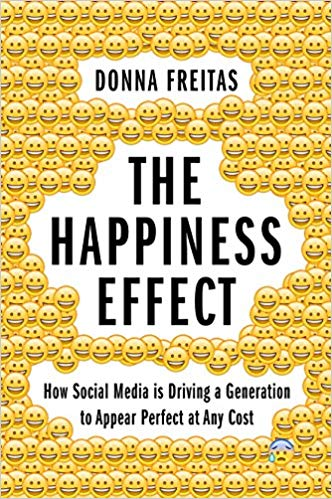 The Happiness Effect: How Social Media is Driving a Generation to Appear Perfect at Any Cost by Donna Freitas