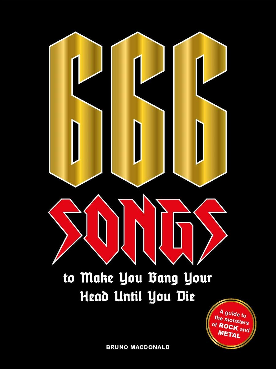 666 Songs to Make You Bang Your Head Until You Die: A Guide to the Monsters of Rock and Metal by Bruno MacDonald