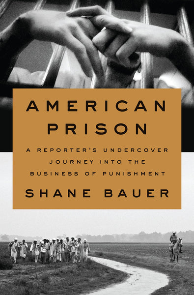 American Prison: A Reporter's Undercover Journey into the Business of Punishment by Shane Bauer