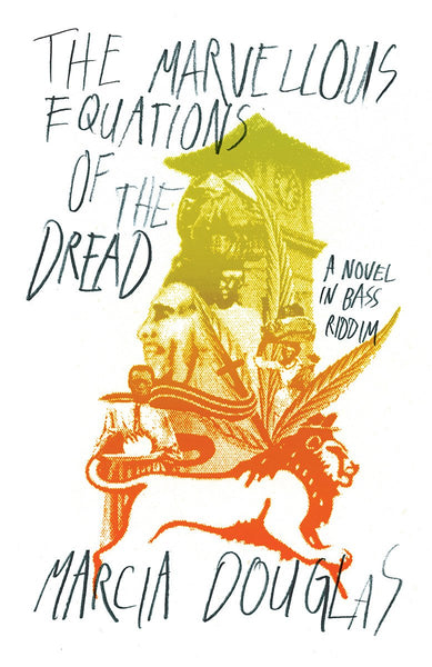 The Marvellous Equations of the Dread: A Novel in Bass Riddim by Marcia Douglas