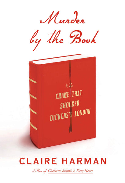 Murder by the Book: The Crime That Shocked Dickens's London by Claire Harman