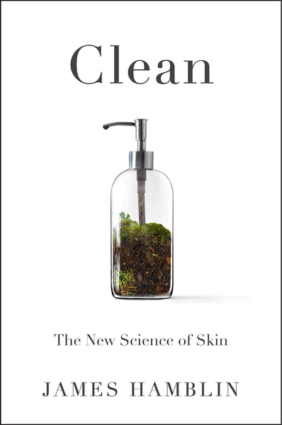Clean: The New Science of Skin by James Hamblin