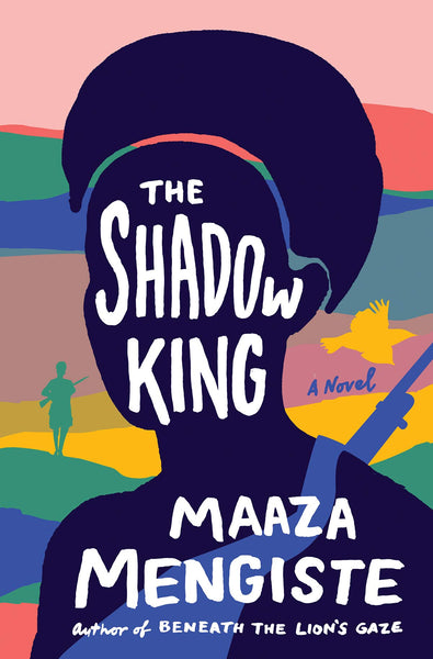 The Shadow King: A Novel by Maaza Mengiste