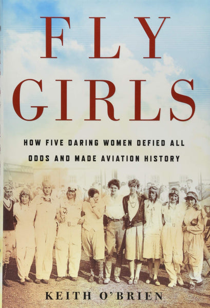 Fly Girls: How Five Daring Women Defied All Odds and Made Aviation History by Keith O'Brien