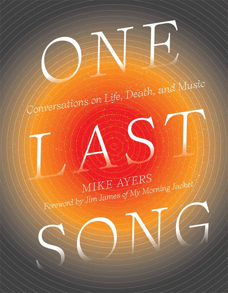 One Last Song: Conversations on Life, Death and Music by Mike Ayers