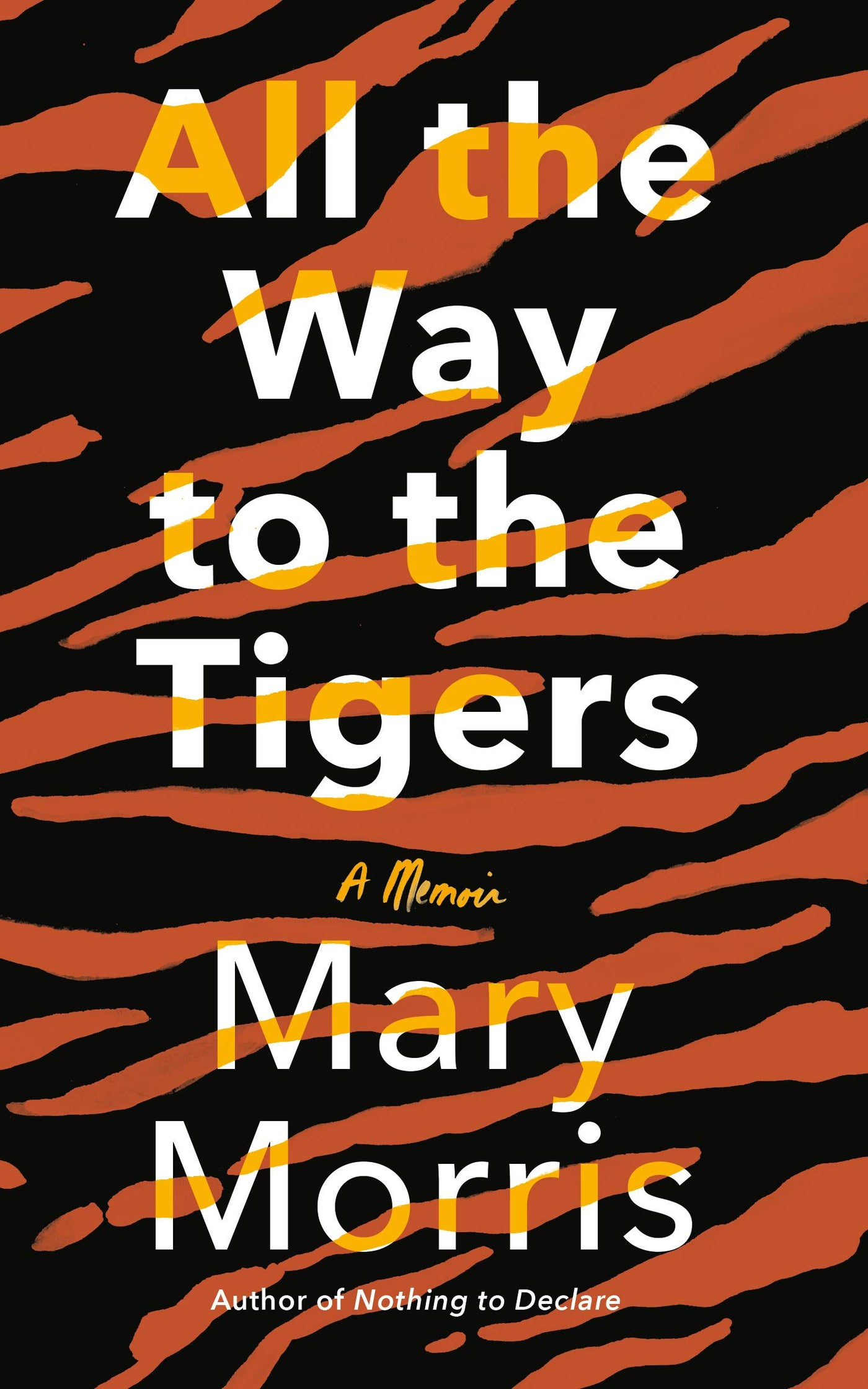 All the Way to the Tigers by Mary Morris