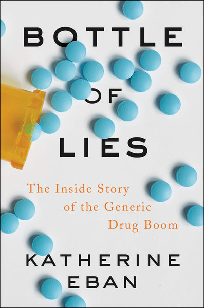 Bottle of Lies: The Inside Story of the Generic Drug Boom by Katherine Eban