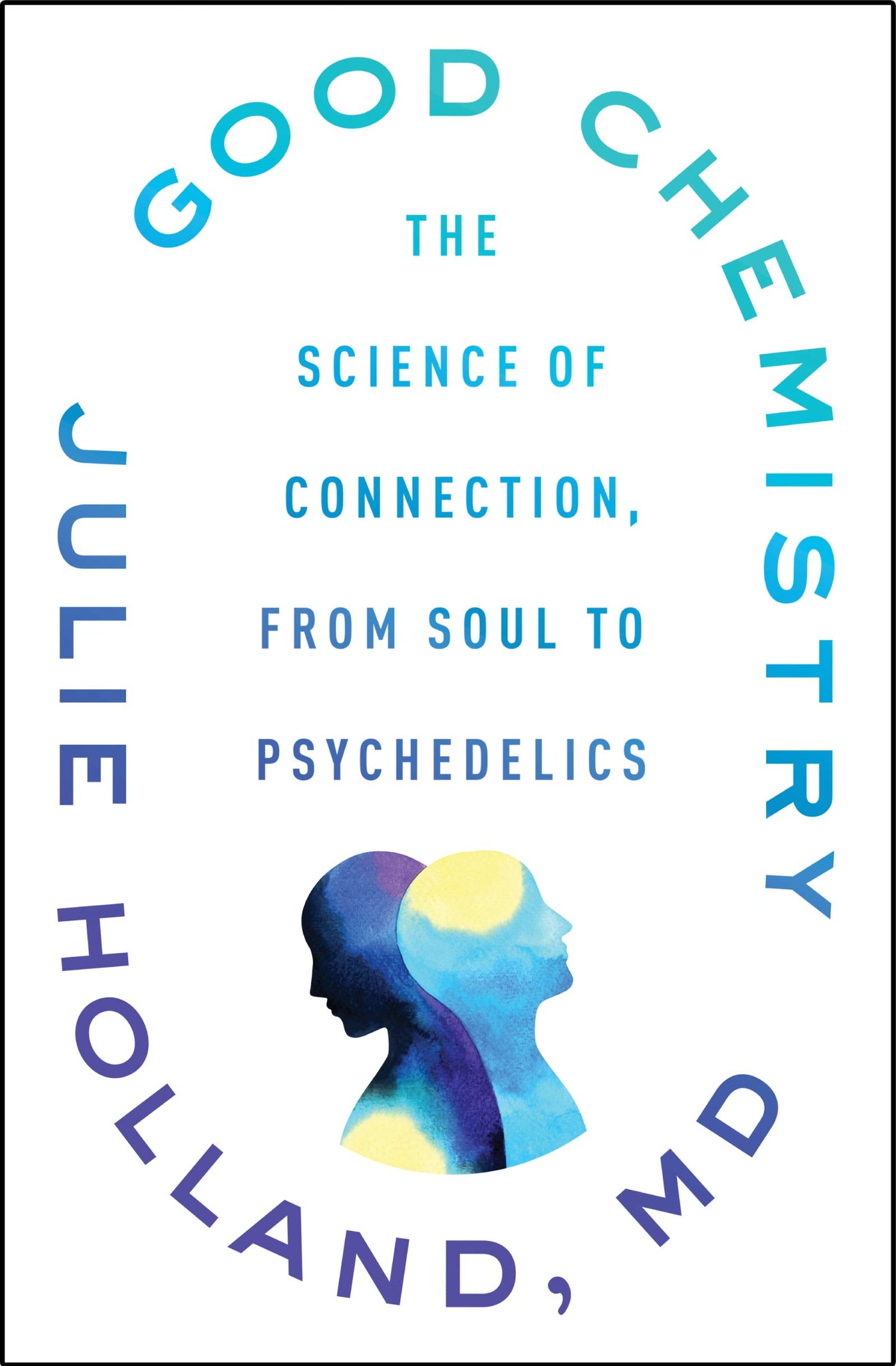Good Chemistry: The Science of Connection, from Soul to Psychedelics by Julie Holland