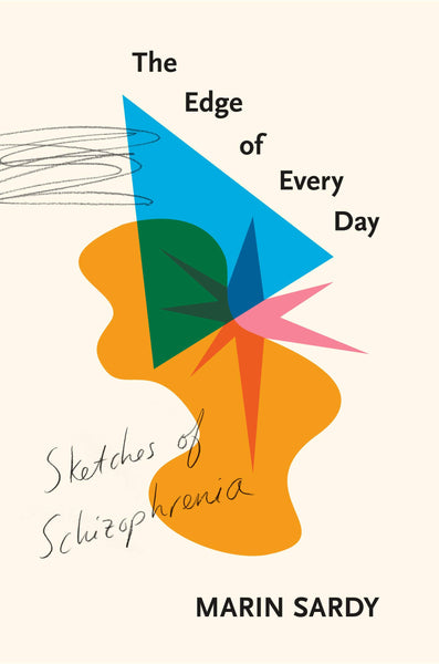 The Edge of Every Day: Sketches of Schizophrenia by Marin Sardy