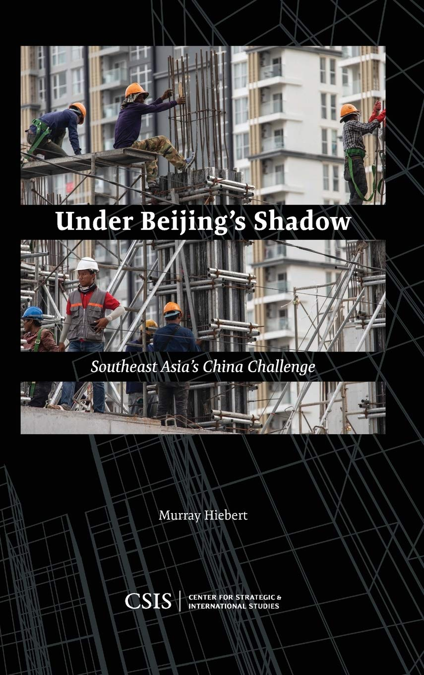 Under Beijing's Shadow: Southeast Asia's China Challenge, by Murray Hiebert