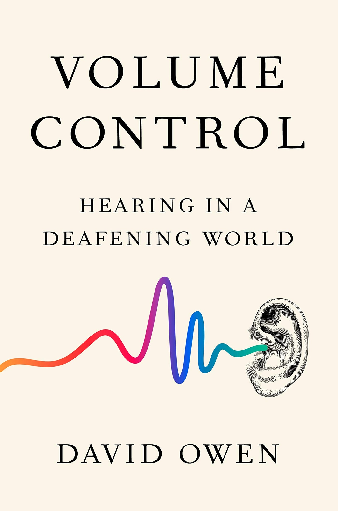Volume Control: Hearing in a Deafening World by David Owen