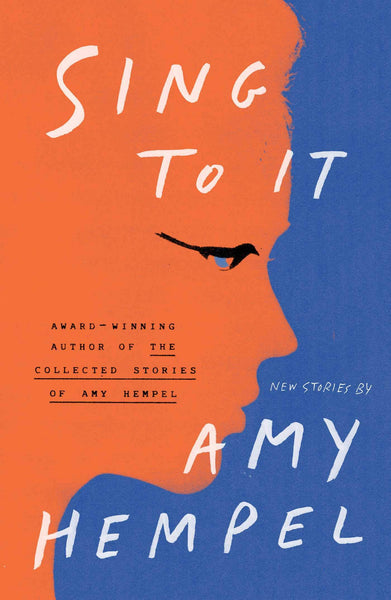 Sing to It: New Stories by Amy Hempel