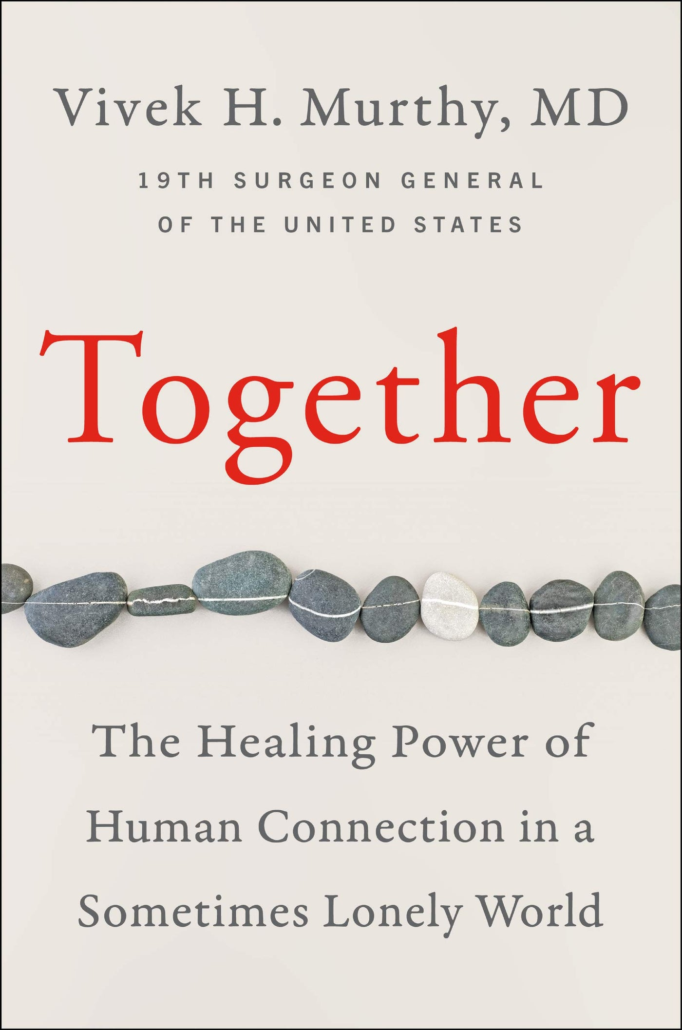 Together: The Healing Power of Human Connection in a Sometimes Lonely World by Vivek H Murthy M.D.