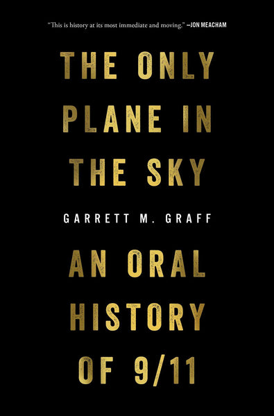 The Only Plane in the Sky: An Oral History of 9/11 by Garrett M. Graff