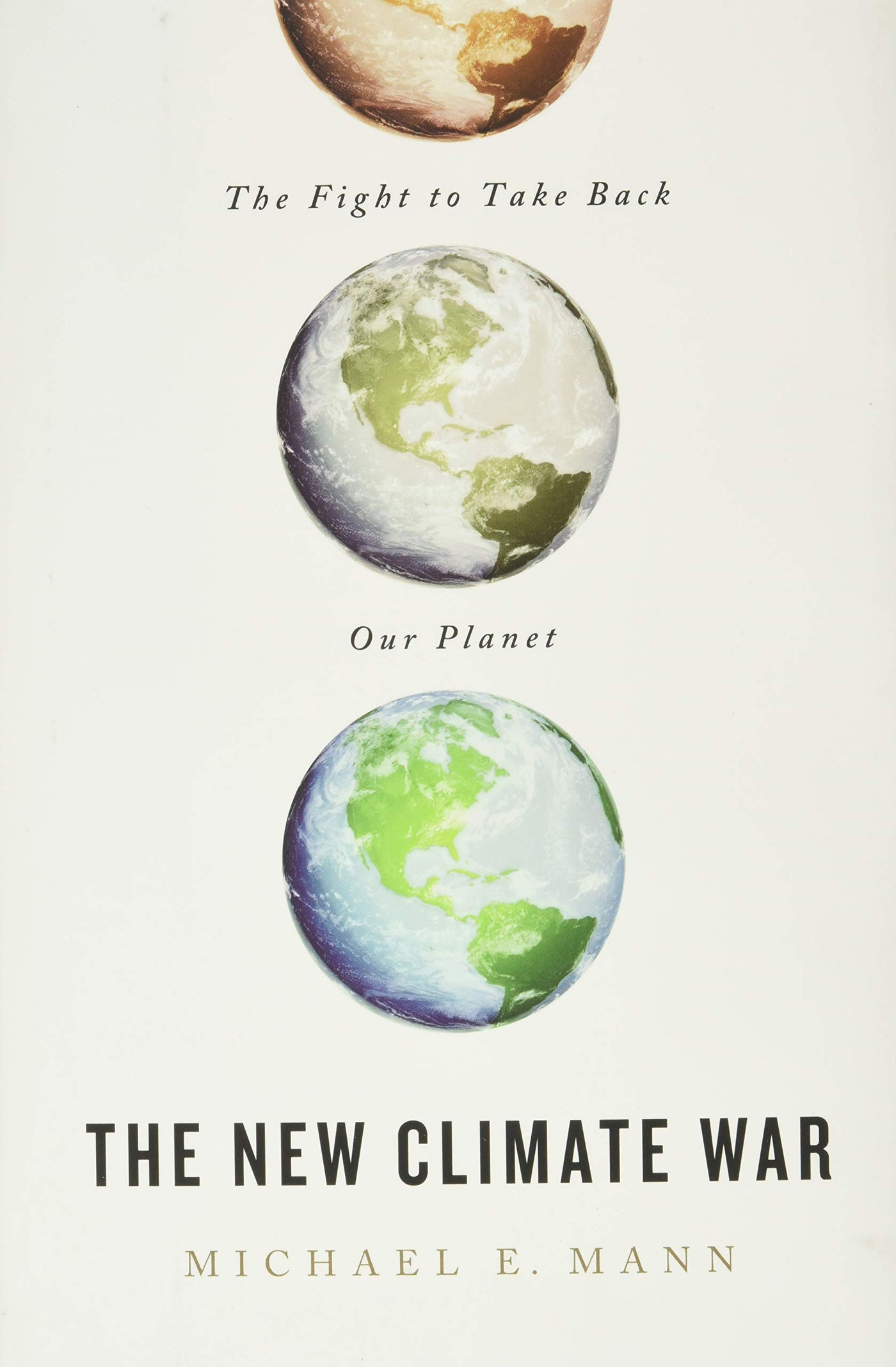 The New Climate War: The Fight to Take Back Our Planet by Michael Mann