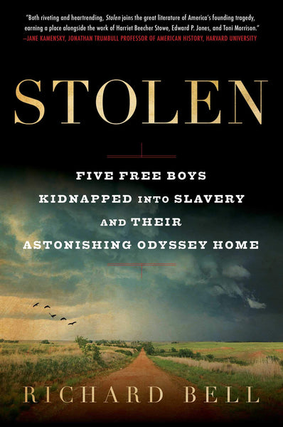 Stolen: Five Free Boys Kidnapped into Slavery and Their Astonishing Odyssey Home by Richard Bell