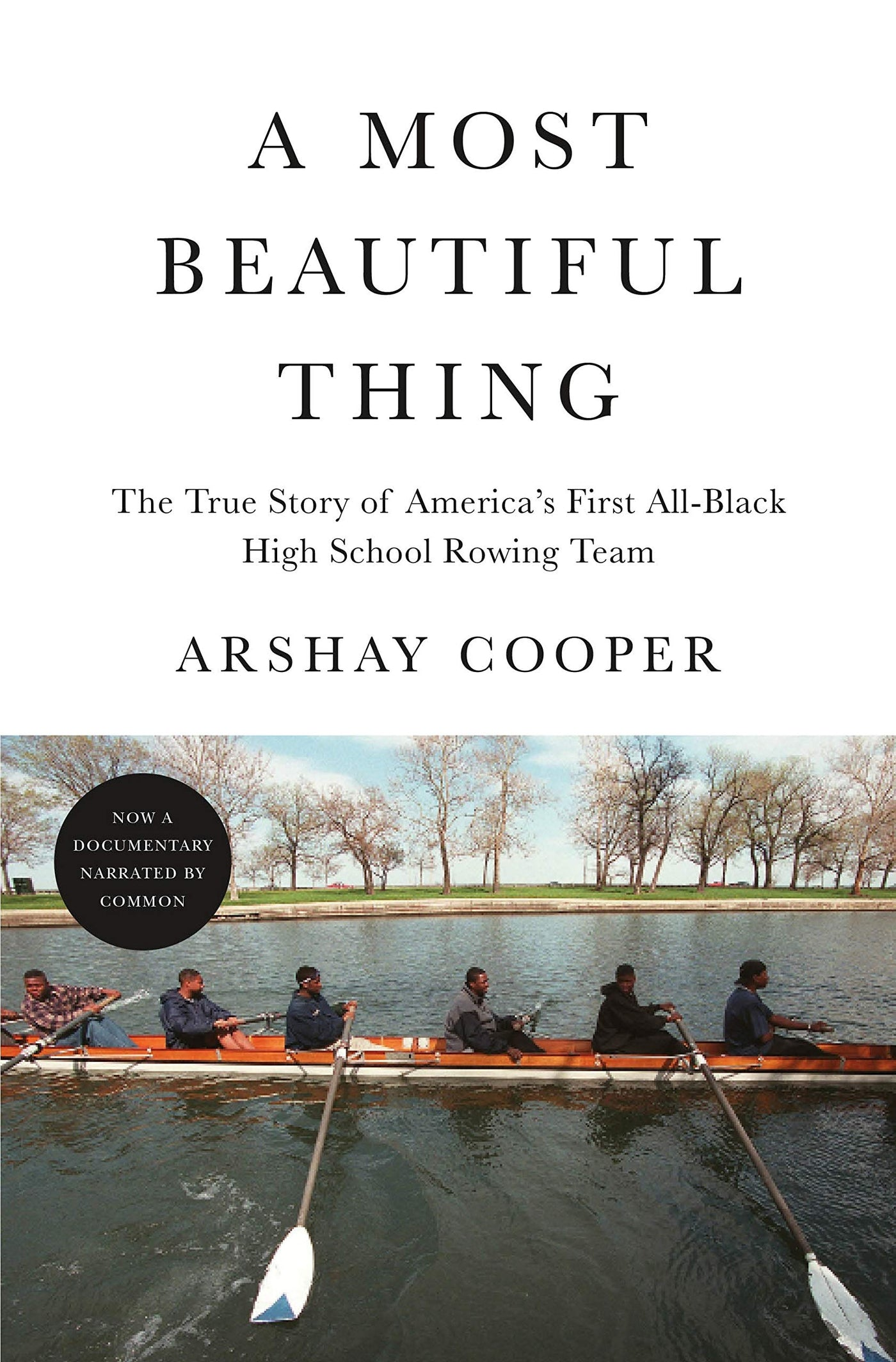 A Most Beautiful Thing: The True Story of America's First All-Black High School Rowing Team by Arshay Cooper