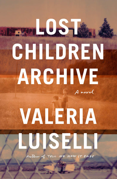 Lost Children Archive: A novel by Valeria Luiselli
