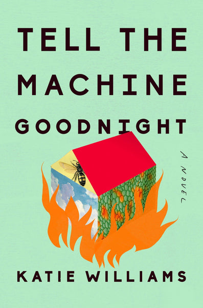 Tell the Machine Goodnight: A Novel by Katie Williams