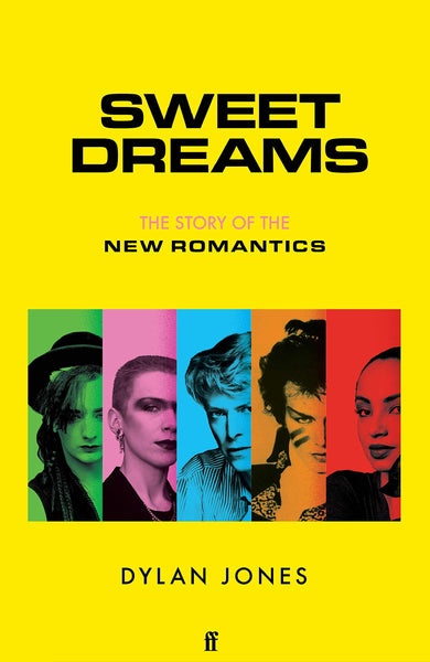 Sweet Dreams: The Story of the New Romantics by Dylan Jones