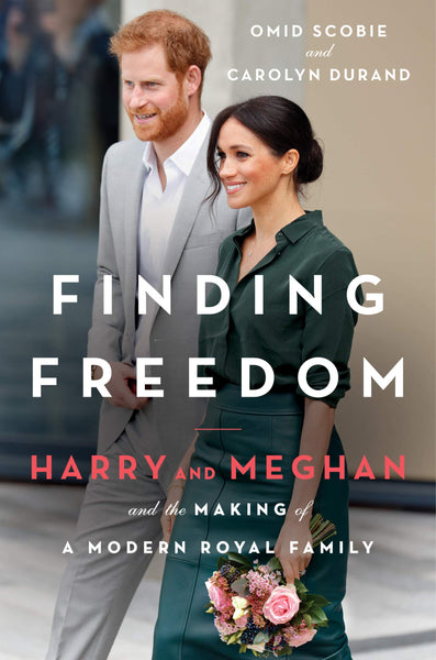 Finding Freedom: Harry and Meghan and the Making of a Modern Royal Family by Omid Scobie and Carolyn Durand