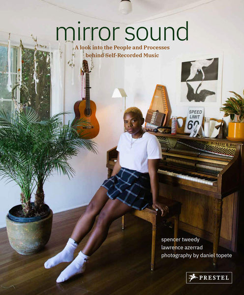 Mirror Sound: A Look Into the People and Processes Behind Self-Recorded Music by Spencer Tweedy