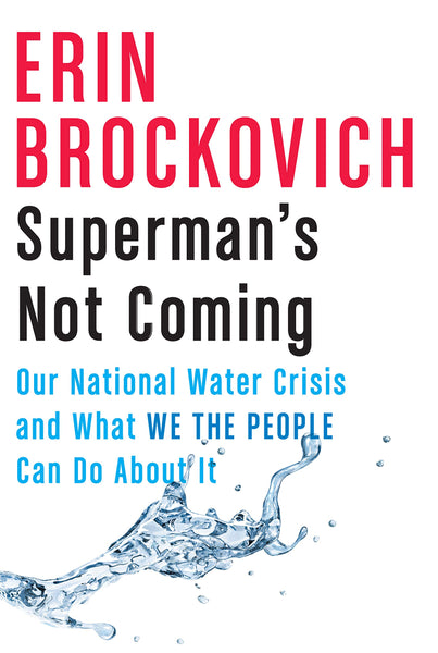 Superman's Not Coming: Our National Water Crisis and What We the People Can Do About It by Erin Brockovich